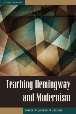 Book cover for Teaching Hemingway and Modernism [electronic resource] / edited by Joseph Fruscione