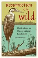 Resurrection of the wild : meditations on Ohio's natural landscape /