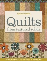 Quilts from textured solids : 20 rich projects to piece & applique