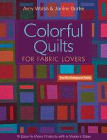 Colorful quilts for fabric lovers : 10 easy-to-make projects with a modern edge from Blue Underground Studios