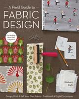 NON-FICTION: A field guide to fabric design : design, print & sell your own fabric : traditional & digital techniques for quilting, home dec & apparel / Kimberly Kight.