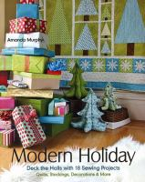Cover of the book Modern holiday : deck the halls with 18 sewing projects : quilts, stockings, decorations & more