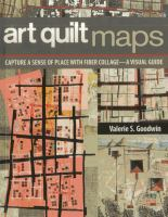 Art quilt maps : capture a sense of place with fiber collage : a visual guide