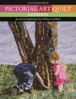 Pictorial art quilt guidebook : secrets to capturing your photos in fabric