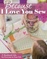 Because I love you sew : 17 handmade gifts for everyone in your life
