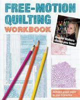 Free-motion quilting workbook : Angela Walters shows you how!