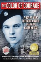 The color of courage : a boy at war : the World War II diary of Julian Kulski