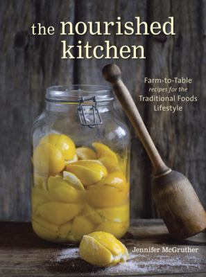 The Nourished Kitchen: Farm-to-Table Recipes for the Traditional Lifestyle