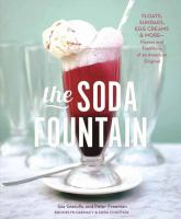 The soda fountain : floats, sundaes, egg creams & more--stories & flavors of an American original