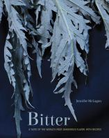 Bitter : a taste of the world's most dangerous flavor, with recipes