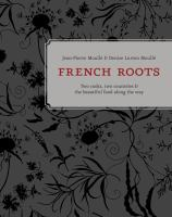 French roots : two cooks, two countries, and the beautiful food along the way