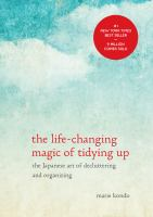 The life-changing magic of tidying up [electronic resource] : the japanese art of decluttering and organizing