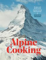 Title: Alpine cooking : recipes and stories from Europe's grand mountaintops Author:Erickson, Meredith