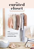 The curated closet : a simple system for discovering your personal style and building your dream wardrobe