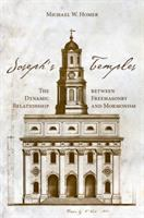 Joseph's temples : the dynamic relationship between Freemasonry and Mormonism