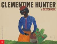 Clementine Hunter : a sketchbook.