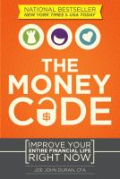 The money code : improve your entire financial life right now