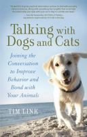 Talking with dogs and cats : joining the conversation to improve behavior and bond with your animals
