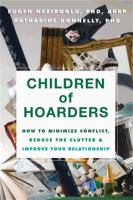 Children of hoarders : how to minimize conflict, reduce the clutter, and improve your relationship