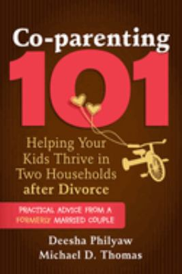 "Book Cover - Co-parenting 101 : helping your kids thrive in two households after divorce "" title=""View this item in the library catalogue"