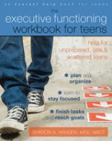 The Executive Functioning Workbook for Teens: Help for Unprepared, Late, & Scattered Teens