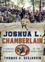 Joshua L. Chamberlain : a concise biography of the iconic hero