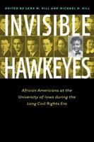 Invisible Hawkeyes : African Americans at the University of Iowa during the long civil rights era /