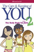 The care &amp; keeping of you 2 : the body book for older girls
