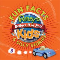 Book cover image of Ripley's believe it or not! kids. 3 : fun facts & silly stories