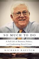 So much to do : a full life of business, politics, and confronting fiscal crises