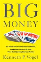 Cover of the book Big money : 2.5 billion dollars, one suspicious vehicle, and a pimp : on the trail of the ultra-rich hijacking American politics