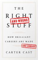 The Right--and Wrong--stuff: How Brilliant Careers Are Made and Unmade