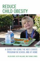 Reduce child obesity : a guide for using the kid's choice program in school and at home