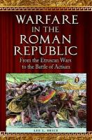 Warfare in the Roman Republic : from the Etruscan Wars to the Battle of Actium