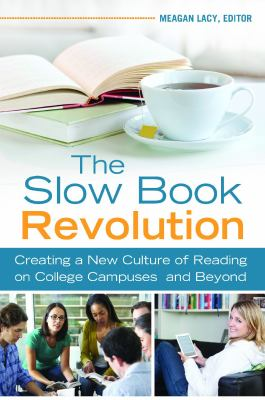 Book cover for The slow book revolution : creating a new culture of reading on college campuses and beyond / Meagan Lacy, editor