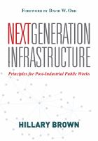 Next Generation Infrastructure [electronic resource] : Principles for Post-Industrial Public Works