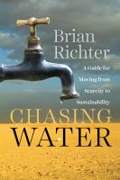 Chasing Water [electronic resource] : A Guide for Moving from Scarcity to Sustainability
