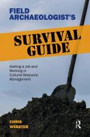 Field archaeologist's survival guide : getting a job and working in cultural resource management