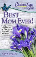 Chicken Soup for the Soul: Best Mom Ever! : 101 Stories of Gratitude, Love and Wisdom