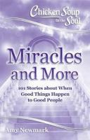 Chicken Soup for the Soul: Miracles and More : 101 Stories of Angels, Divine Intervention, Answered Prayers and Messages From Heaven