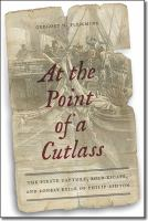 At the point of a cutlass : the pirate capture, bold escape, & lonely exile of Philip Ashton