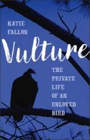 Vulture : the private life of an unloved bird /