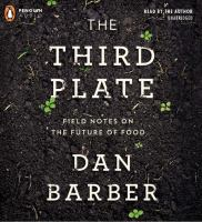 The third plate [sound recording] : field notes on the future of food
