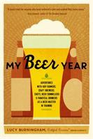 My beer year : adventures with hop farmers, craft brewers, chefs, beer sommeliers, & fanatical drinkers as a beer master in training