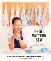 Title: Print, pattern, sew : block-printing basics + simple sewing projects for an inspired wardrobe Author:Hewett, Jen