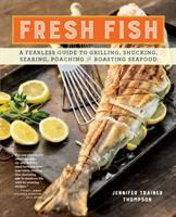 Fresh fish : a fearless guide to grilling, shucking, searing, poaching and roasting seafood