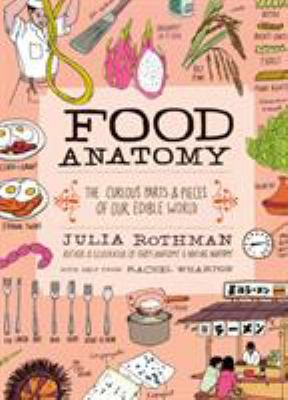 Cover art for Food Anatomy: The Curious Parts & Pieces of Our Edible World