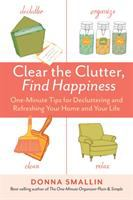 Clear the Clutter, Find Happiness by Donna Smallin
