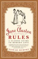 The Jane Austen rules : a classic guide to modern love