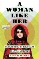 Title: A Woman Like Her : The Story Behind the Honor Killing of a Social Media Star Author:Maher, Sanam